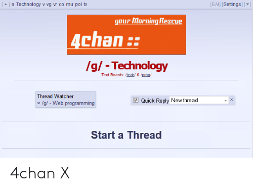 4Chan X: I+ a Technology v vg vr co mu pol tv  EAI] [Settings][]  your Morning Rescue  4chan:  g/ -Technology  Text Boards: /tech & /prog  Thread Watcher  Quick Reply New thread  x/g-Web programmin  Start a Thread 4chan X
