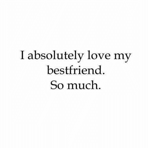 My Bestfriend: I absolutely love my  bestfriend  So much