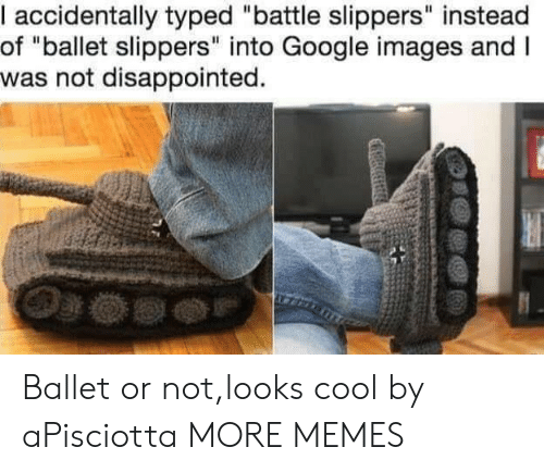 """Typed: I accidentally typed """"battle slippers"""" instead  of """"ballet slippers"""" into Google images and I  was not disappointed. Ballet or not,looks cool by aPisciotta MORE MEMES"""