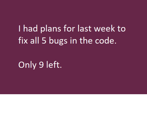 bugs: I actually have 21 bugs left :(