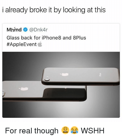 Broked: i already broke it by looking at this  Mhmd @Dnk4r  Glass back for iPhone8 and 8Plus  For real though 😩😂 WSHH