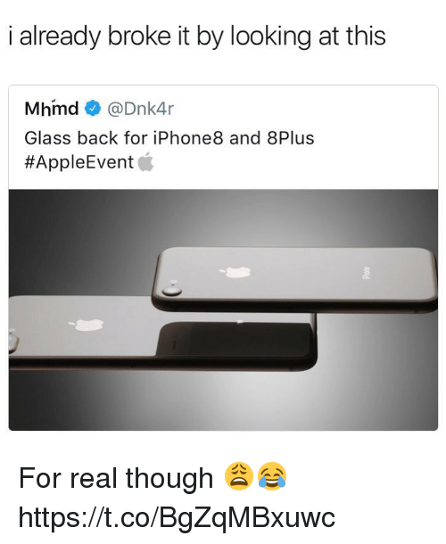 Broked: i already broke it by looking at this  Mhmd@Dnk4r  Glass back for iPhone8 and 8Plus  For real though 😩😂 https://t.co/BgZqMBxuwc