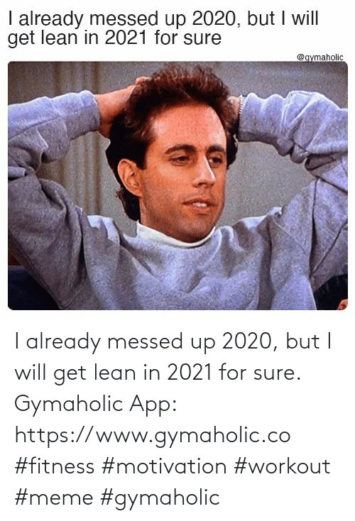 I Will: I already messed up 2020, but I will get lean in 2021 for sure.  Gymaholic App: https://www.gymaholic.co  #fitness #motivation #workout #meme #gymaholic