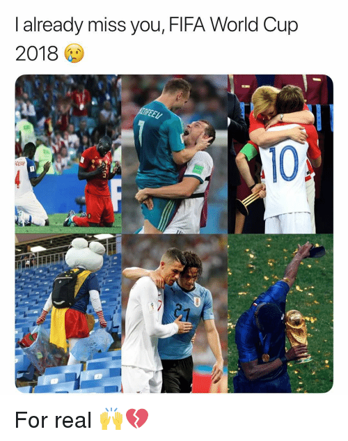 Fifa, Memes, and World Cup: I already miss you, FIFA World Cup  2018  10  CGAR For real 🙌💔