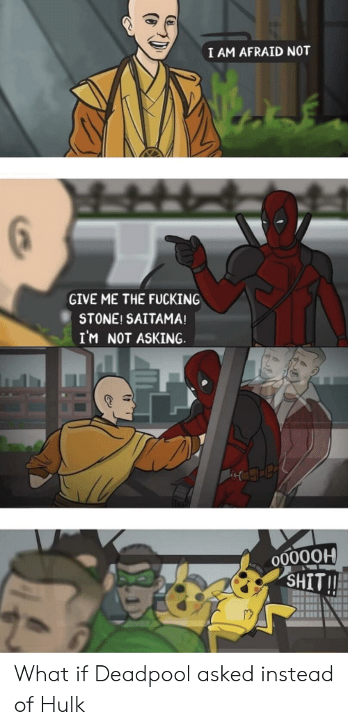 Deadpool: I AM AFRAID NOT  GIVE ME THE FUCKING  STONE! SAITAMA!  IM NOT ASKING  O0000H  SHIT!! What if Deadpool asked instead of Hulk