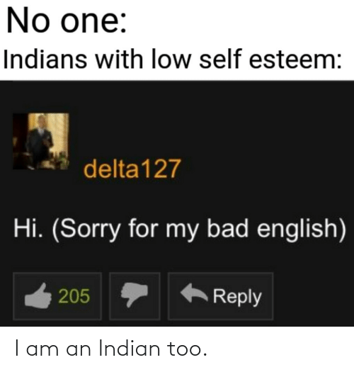 Indian: I am an Indian too.