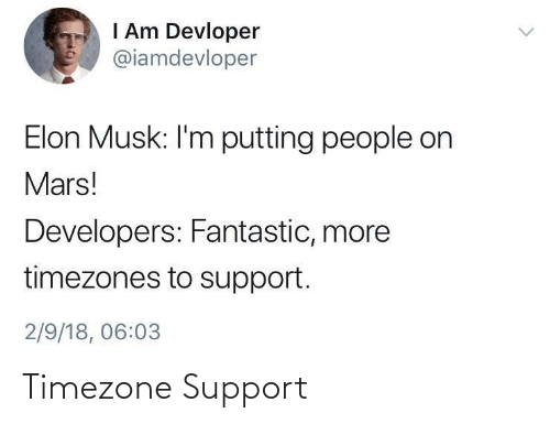 musk: I Am Devloper  @iamdevloper  Elon Musk: l'm putting people on  Mars!  Developers: Fantastic, more  timezones to support.  2/9/18, 06:03 Timezone Support