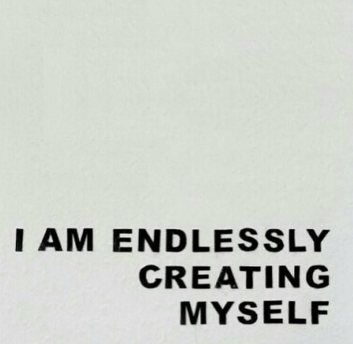 endlessly: I AM ENDLESSLY  CREATING  MYSELF