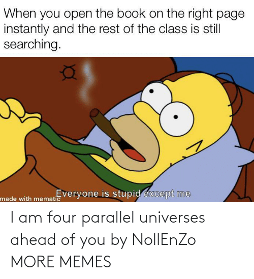 parallel universes: I am four parallel universes ahead of you by NollEnZo MORE MEMES