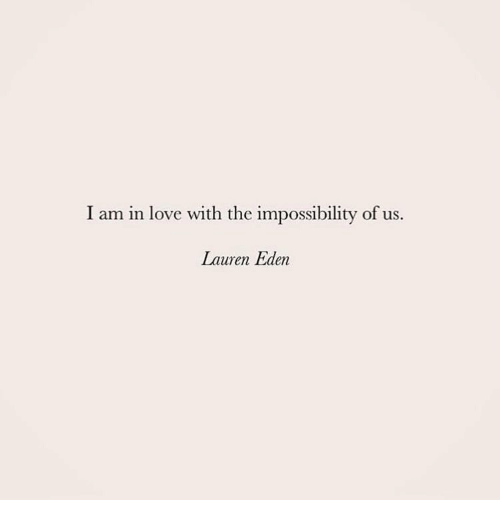 Love, Impossibility, and Eden: I am in love with the impossibility of us.  Lauren Eden