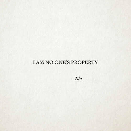 No, I Am, and Tita: I AM NO ONE'S PROPERTY  Tita