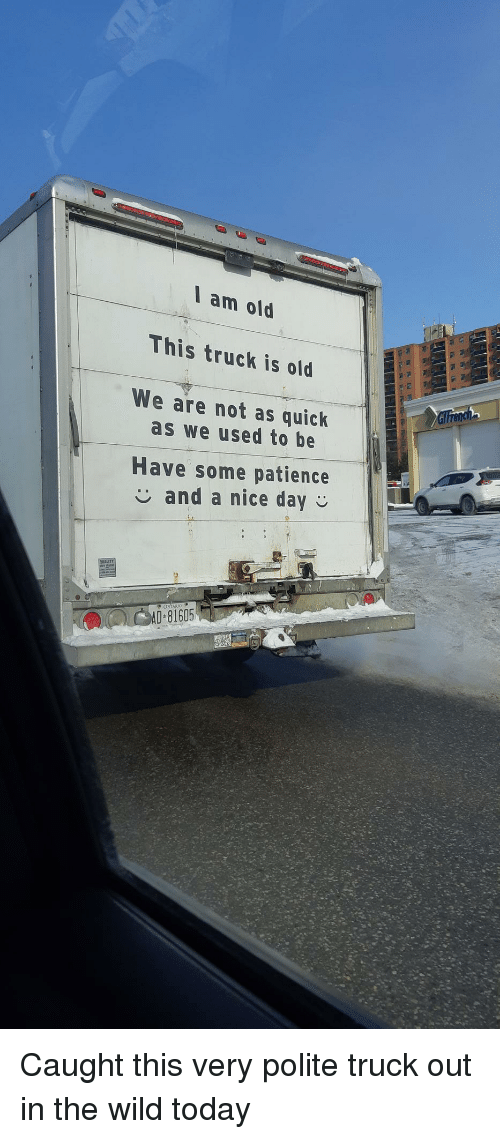 ontario: I am old  This truck is old  We are not as quick  as we used to be  Have some patience  and a nice day  ONTARIO  AD 81605 Caught this very polite truck out in the wild today