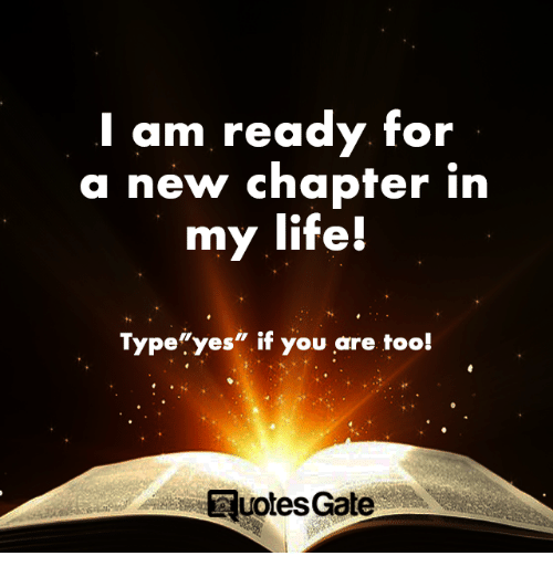 I Am Ready for a New Chapter in My Life! Typeyes if You Are ...