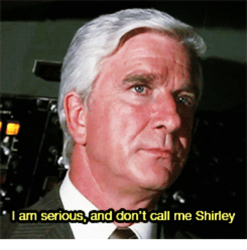 And Dont Call Me Shirley: I am serious,and don't  call me Shirley