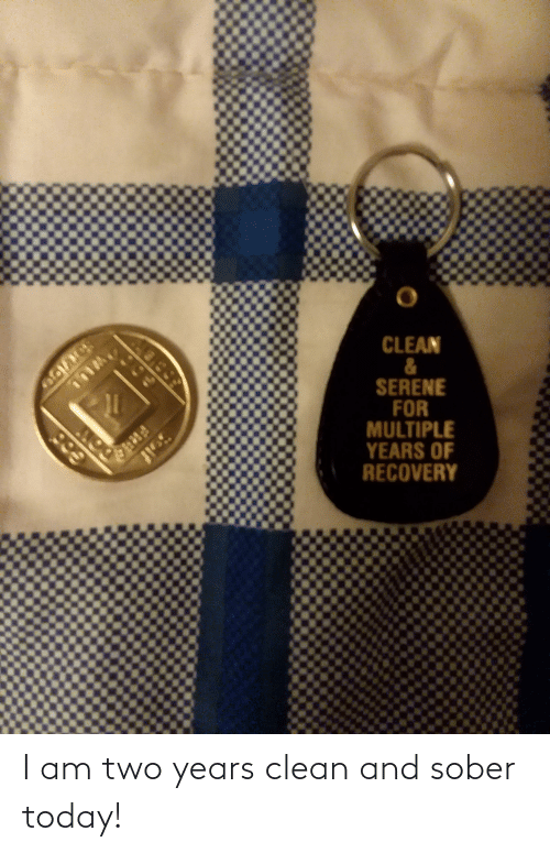 Sober: I am two years clean and sober today!