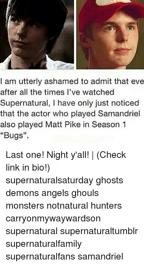 "Evees: I am utterly ashamed to admit that eve  after all the times I've watched  Supernatural, I have only just noticed  that the actor who played Samandriel  also played Matt Pike in Season 1  ""Bugs""  15 Last one! Night y'all! 