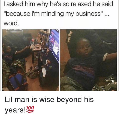 """Business, Word, and Hood: I asked him why he's so relaxed he said  """"because I'm minding my business""""  word. Lil man is wise beyond his years!💯"""