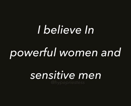 Women, Powerful, and Believe: I believe In  powerful women and  sensitive men  @hypepriestess