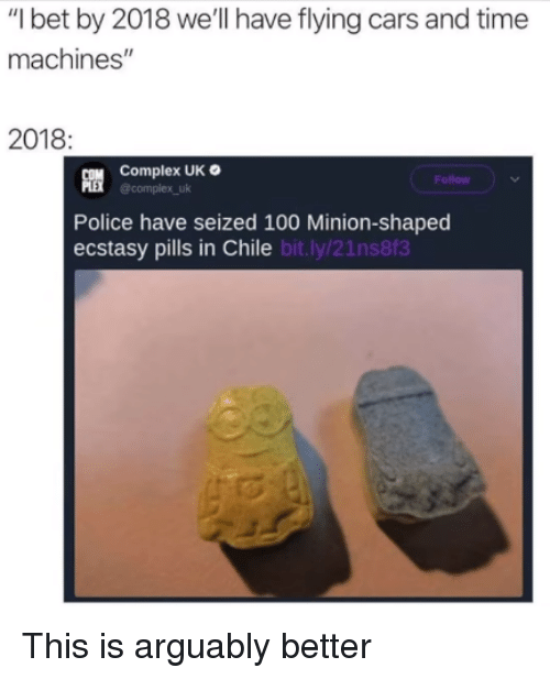 "Anaconda, Cars, and Complex: ""I bet by 2018 we'll have flying cars and time  machines""  2018  Complex UK  @complex uk  Follow  Police have seized 100 Minion-shaped  ecstasy pills in Chile bit.l  y/21ns8fa <p>This is arguably better</p>"