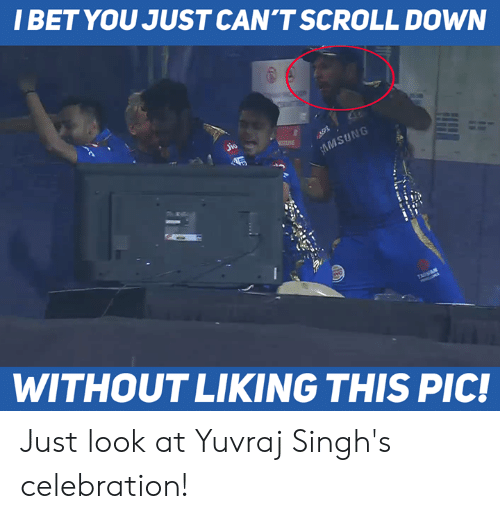 I Bet, Memes, and 🤖: I BET YOU JUST CAN'T SCROLL DOWN  NG  io  WITHOUT LIKING THIS PIC! Just look at Yuvraj Singh's celebration!