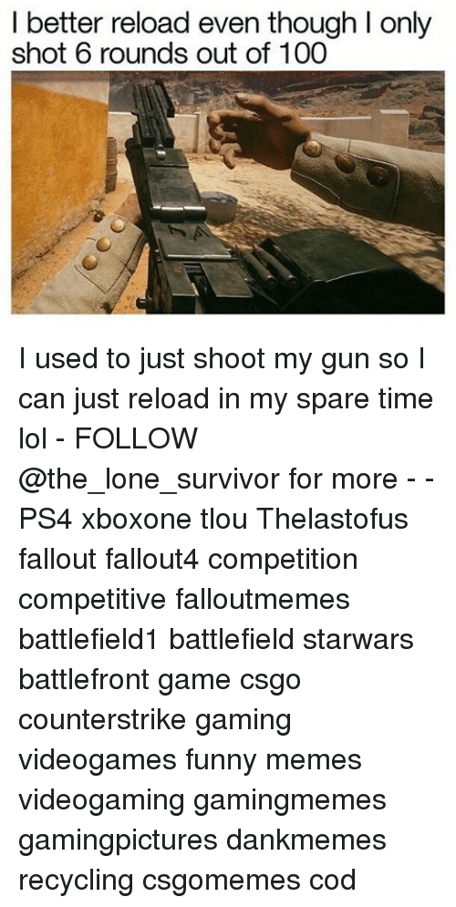 Sparing Time: I better reload even though l only  shot 6 rounds out of 100 I used to just shoot my gun so I can just reload in my spare time lol - FOLLOW @the_lone_survivor for more - - PS4 xboxone tlou Thelastofus fallout fallout4 competition competitive falloutmemes battlefield1 battlefield starwars battlefront game csgo counterstrike gaming videogames funny memes videogaming gamingmemes gamingpictures dankmemes recycling csgomemes cod
