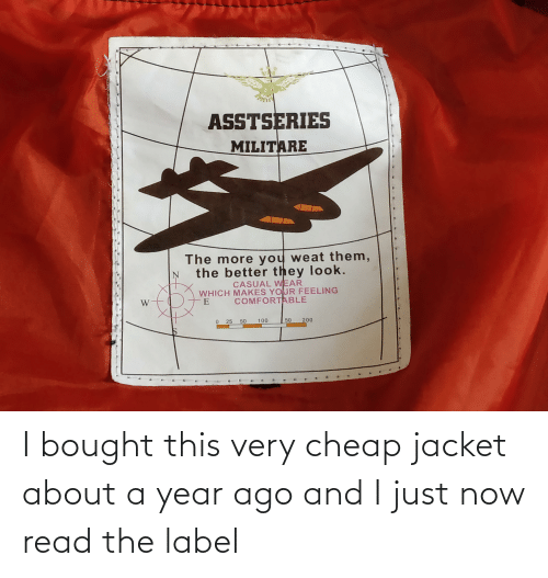 label: I bought this very cheap jacket about a year ago and I just now read the label