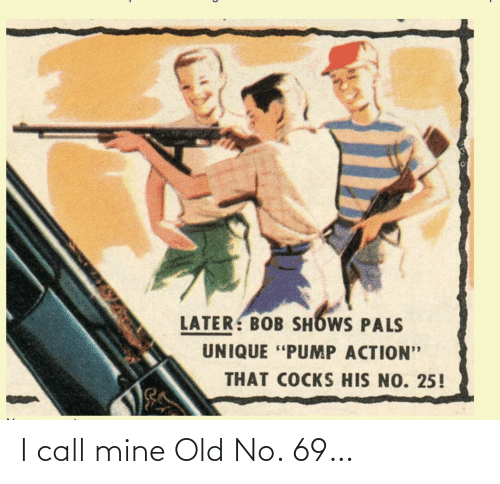 Old: I call mine Old No. 69…