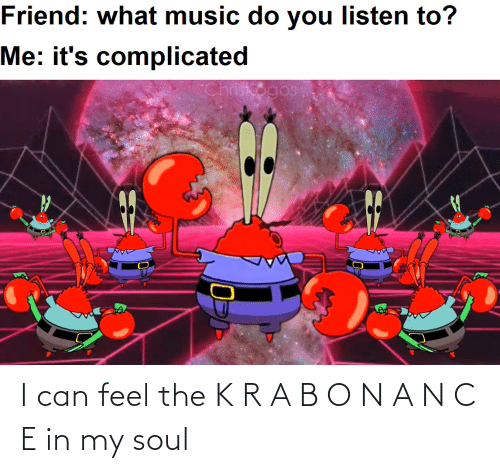 can: I can feel the K R A B O N A N C E in my soul