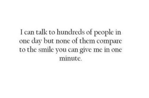 Smile, Can, and One: I can talk to hundreds of people in  one day but none of them compare  to the smile you can give me in one  minute.