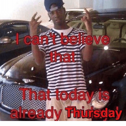 Today, Believe, and Thursday: I can't believe  that  That today is  already Thursday
