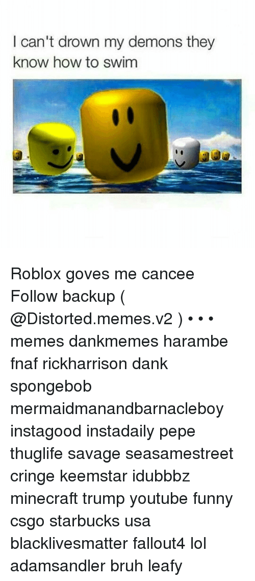 I Can't Drown My Demons They Know How to Swim Roblox Goves Me Cancee