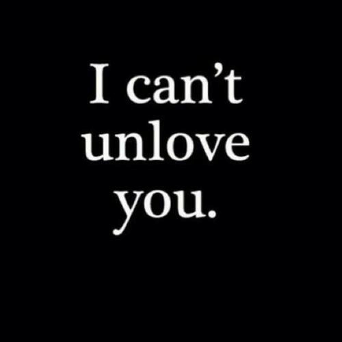 You,  I Cant, and Cant: I can't  unlove  you.