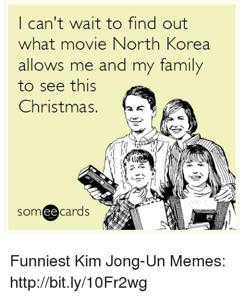 Kim Jong Un Memes: I can't wait to find out  hat movie North Korea.  allows me and my family  to see this  Christmas  somee cards Funniest Kim Jong-Un Memes: http://bit.ly/10Fr2wg