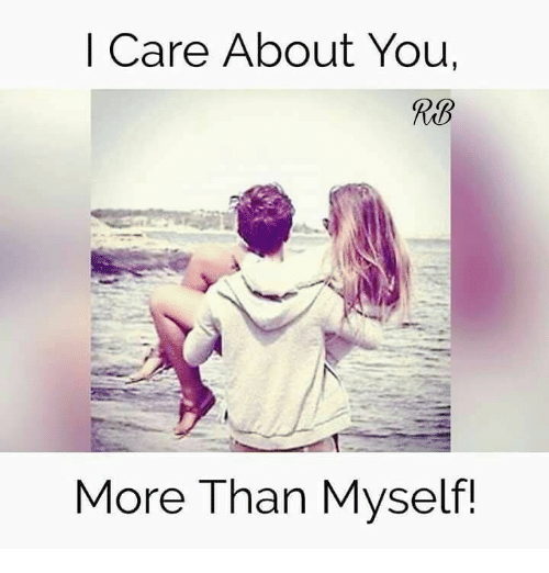 I Care About You More Than Myself Meme On Esmemescom