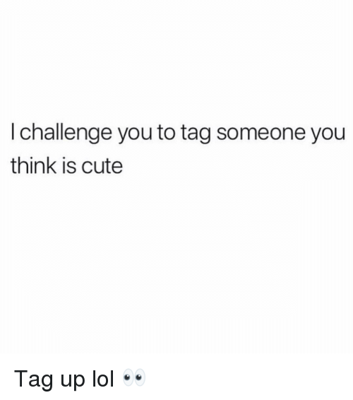 Cute, Funny, and Lol: I challenge you to tag someone you  think is cute Tag up lol 👀
