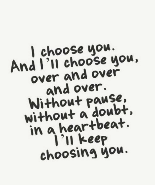 pause: I choose you.  And I'll choose you,  over and over  and over.  Without pause,  without a doubt,  in a heartbeat  ]'u keep  choosing you.