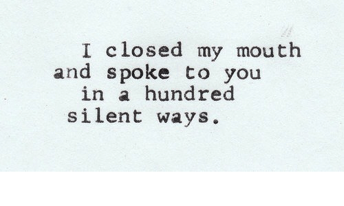 You,  Mouth, and And: I closed my mouth  and spoke to you  in a hundred  silent ways.