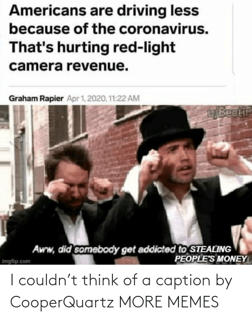 caption: I couldn't think of a caption by CooperQuartz MORE MEMES