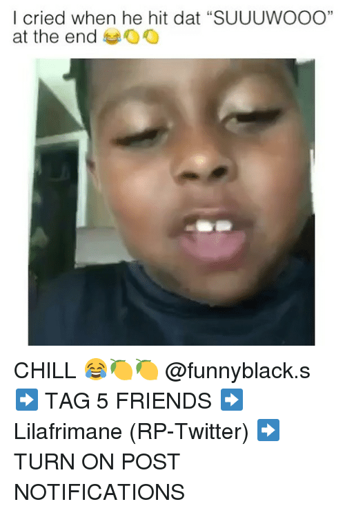 """turn ons: I cried when he hit dat """"SUUUWOOO""""  at the end oO  35 CHILL 😂🍋🍋 @funnyblack.s ➡️ TAG 5 FRIENDS ➡️ Lilafrimane (RP-Twitter) ➡️ TURN ON POST NOTIFICATIONS"""