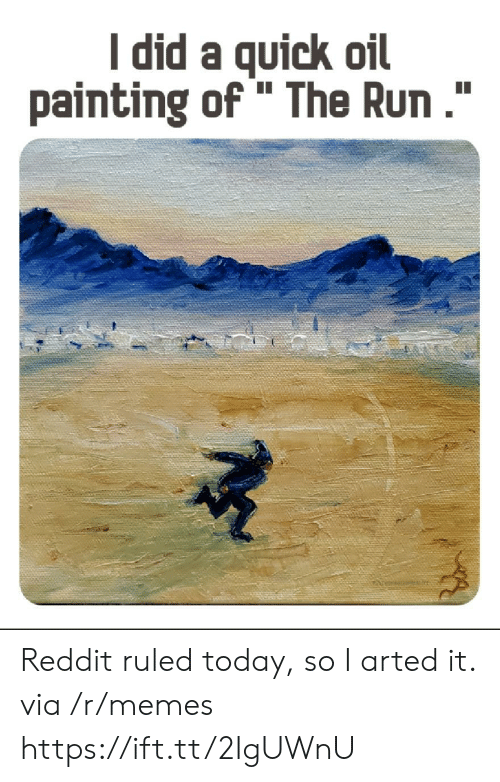 """Ruled: I did a quick oil  painting of """" The Run."""" Reddit ruled today, so I arted it. via /r/memes https://ift.tt/2IgUWnU"""