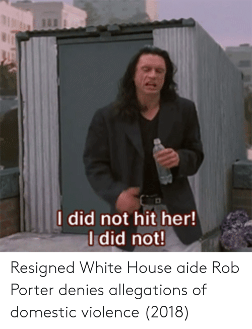 White House, Domestic Violence, and House: I did not hit her!  Idid not Resigned White House aide Rob Porter denies allegations of domestic violence (2018)