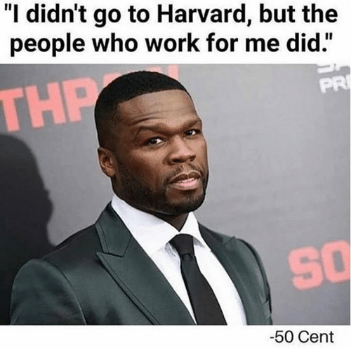 """50 Cent, Work, and Harvard: """"I didn't go to Harvard, but the  people who work for me did.""""  PRI  TH  SO  -50 Cent"""