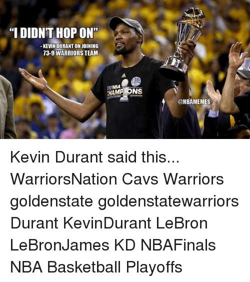 """Basketball, Cavs, and Kevin Durant: """"I DIDNT HOP ON''  KEVIN DURANT ON JOINING  73-9 WARRIORS TEAM  CHAMP ONS  @NBAMEMES Kevin Durant said this... WarriorsNation Cavs Warriors goldenstate goldenstatewarriors Durant KevinDurant LeBron LeBronJames KD NBAFinals NBA Basketball Playoffs"""