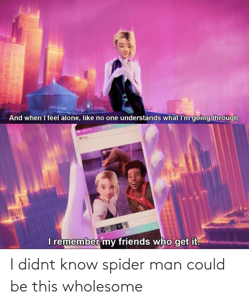 Spider: I didnt know spider man could be this wholesome