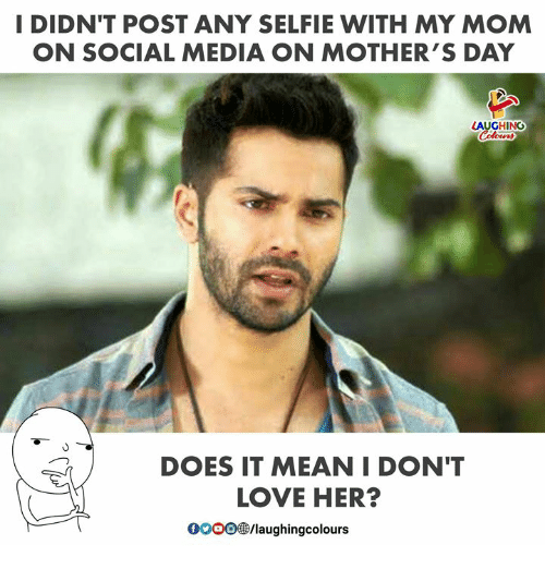 Love, Mother's Day, and Selfie: I DIDN'T POST ANY SELFIE WITH MY MOM  ON SOCIAL MEDIA ON MOTHER'S DAY  AUGHING  DOES IT MEAN I DON'T  LOVE HER?  0000參/laughingcolours