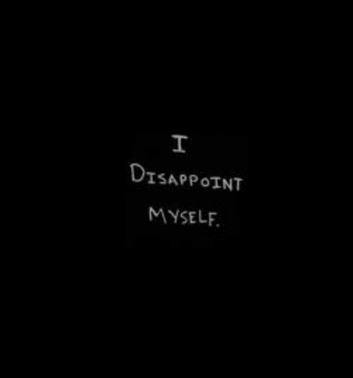 Myself and Disappoint: I  DISAPPOINT  MYSELF
