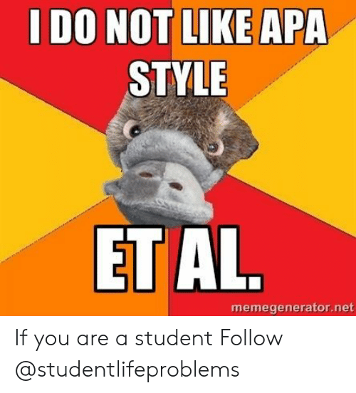Tumblr, Http, and Net: I DO NOT LIKE APA  STYLE  ET AL  memegenerator.net If you are a student Follow @studentlifeproblems​
