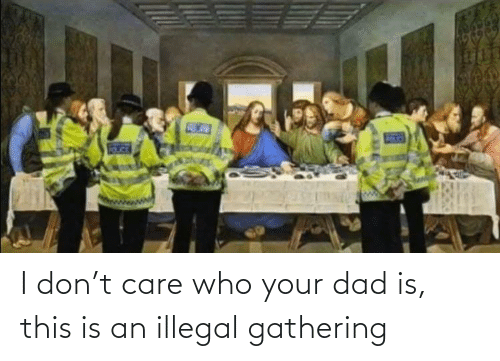 gathering: I don't care who your dad is, this is an illegal gathering