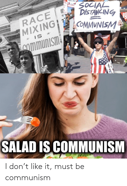 Must Be: I don't like it, must be communism
