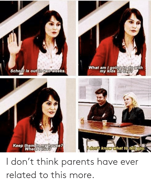 Parents: I don't think parents have ever related to this more.